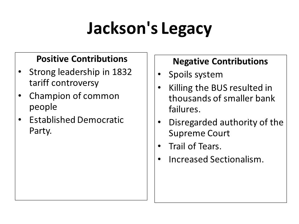 Jackson s Legacy Negative Contributions Spoils system Killing the BUS resulted in thousands of smaller bank failures.
