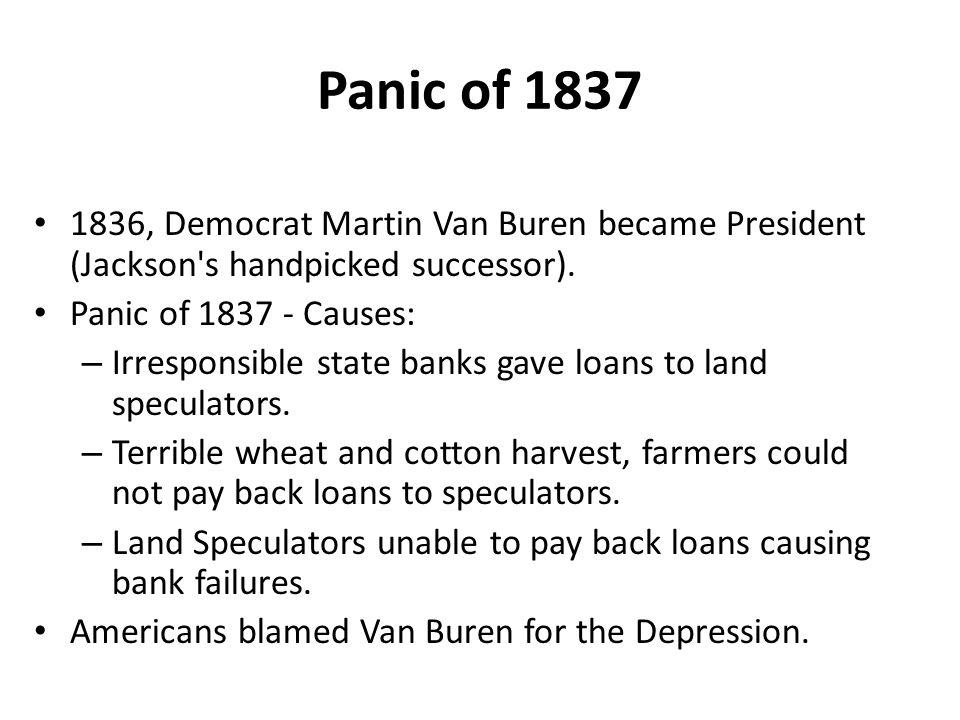 Panic of 1837 1836, Democrat Martin Van Buren became President (Jackson s handpicked successor).