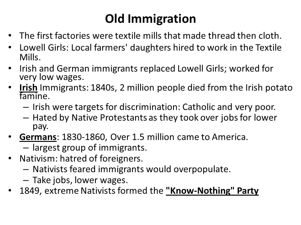 Old Immigration The first factories were textile mills that made thread then cloth.