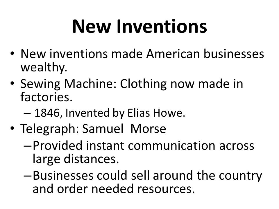 New Inventions New inventions made American businesses wealthy.