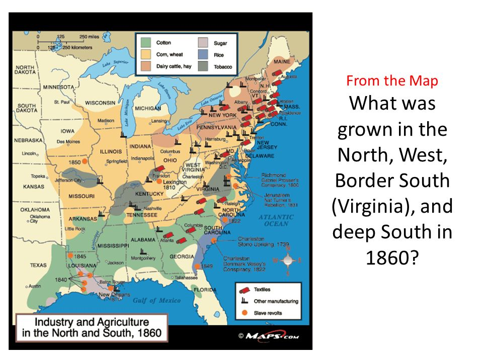 From the Map What was grown in the North, West, Border South (Virginia), and deep South in 1860