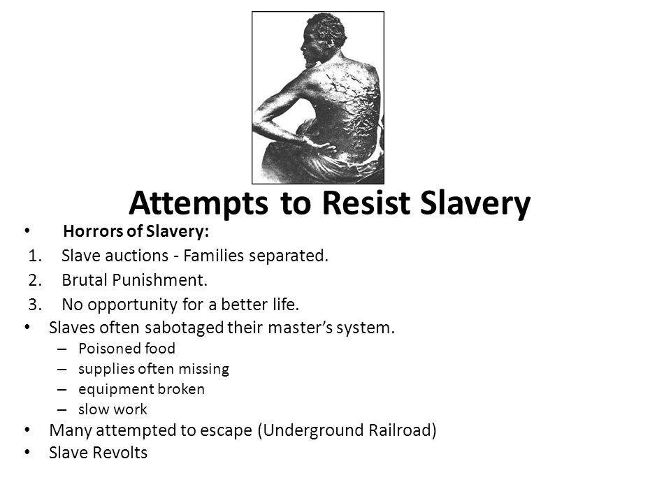 Attempts to Resist Slavery Horrors of Slavery: 1.Slave auctions - Families separated.