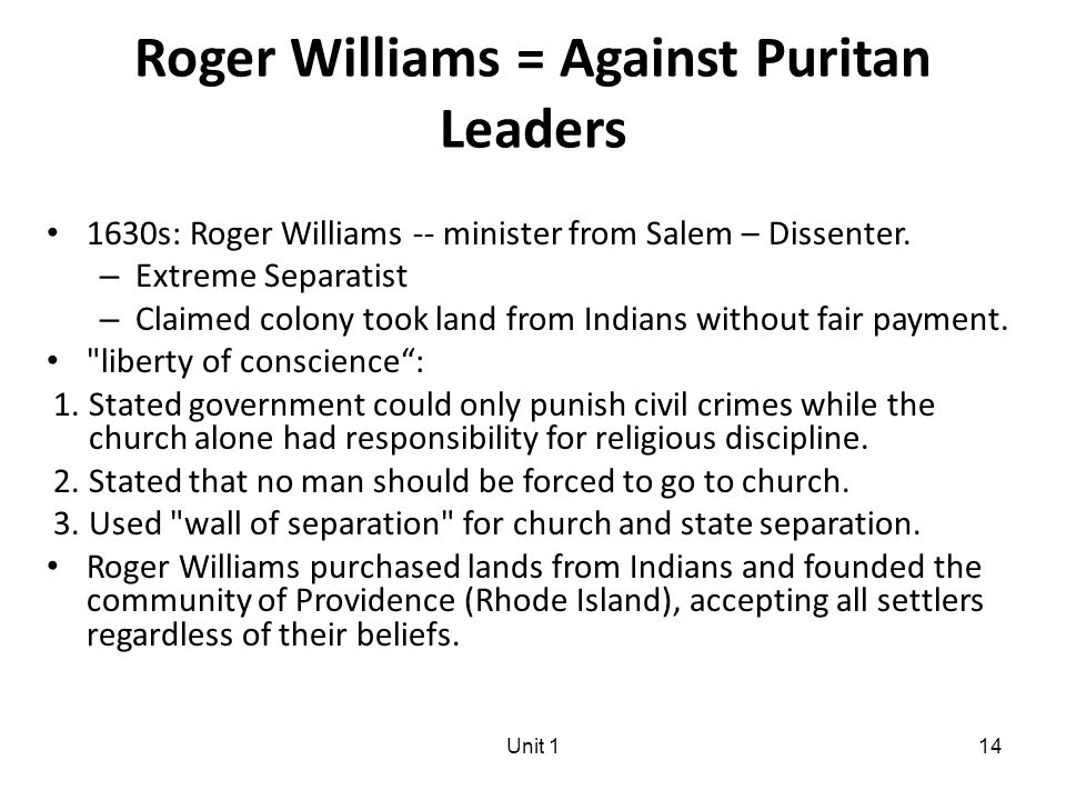 Unit 114 Roger Williams = Against Puritan Leaders 1630s: Roger Williams -- minister from Salem – Dissenter.