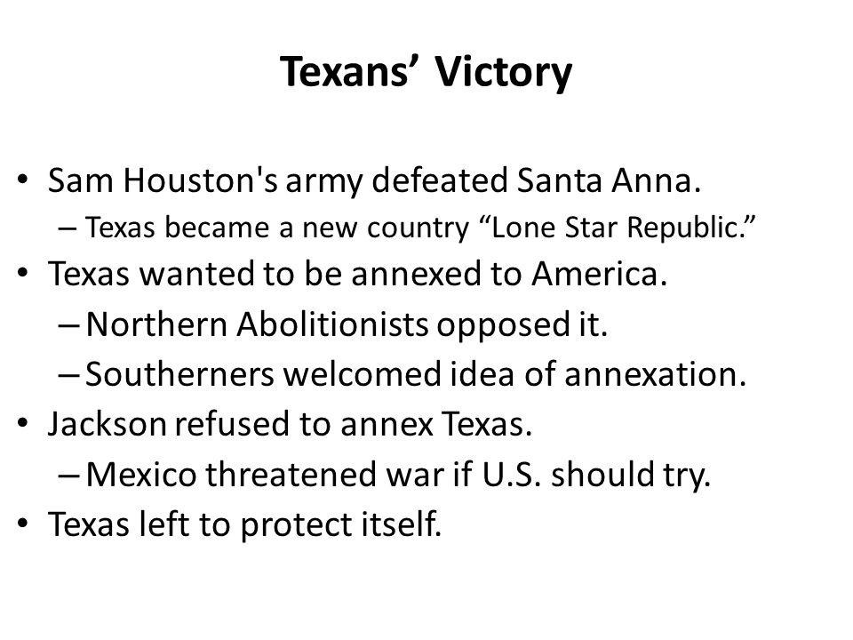 Texans' Victory Sam Houston s army defeated Santa Anna.
