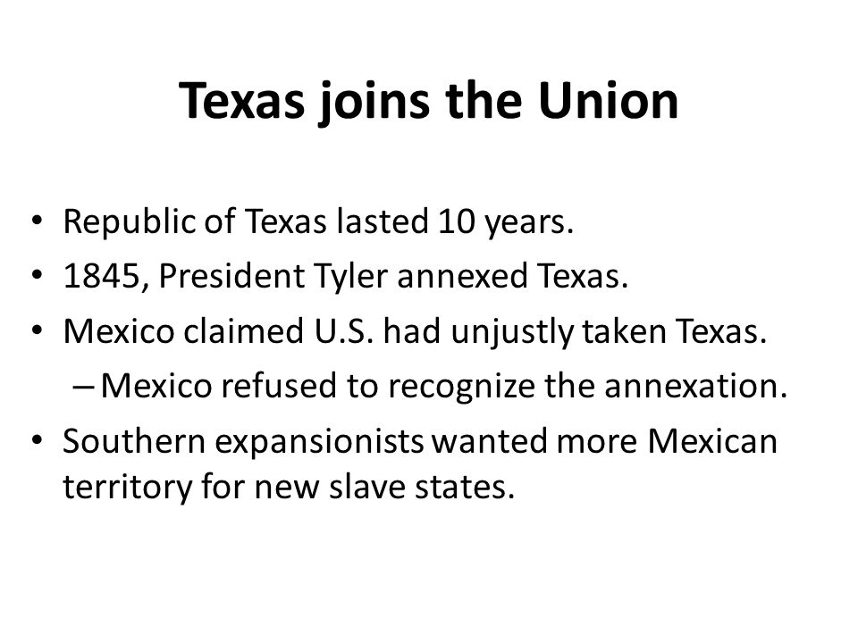 Texas joins the Union Republic of Texas lasted 10 years.