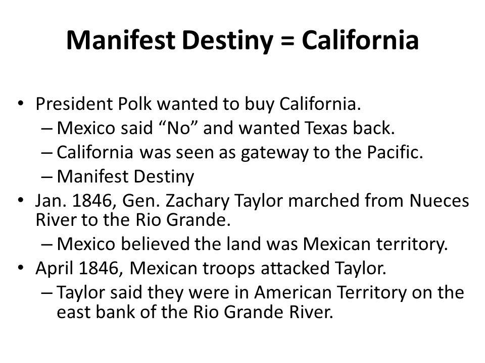 Manifest Destiny = California President Polk wanted to buy California.