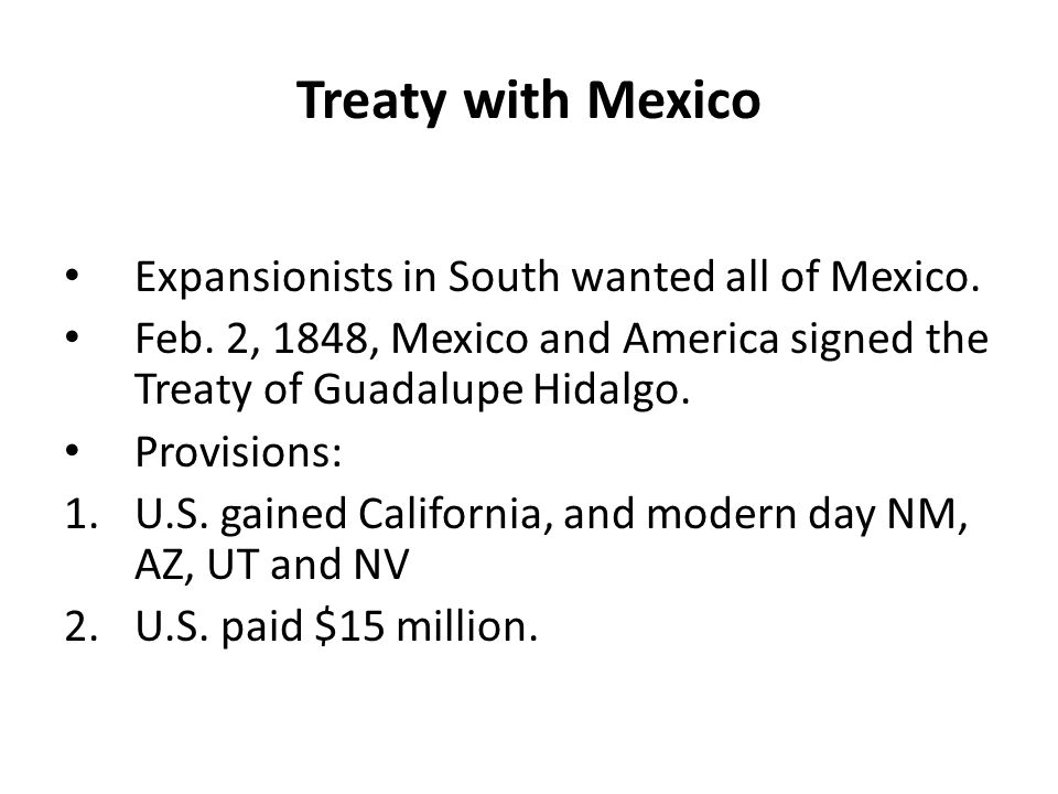 Treaty with Mexico Expansionists in South wanted all of Mexico.