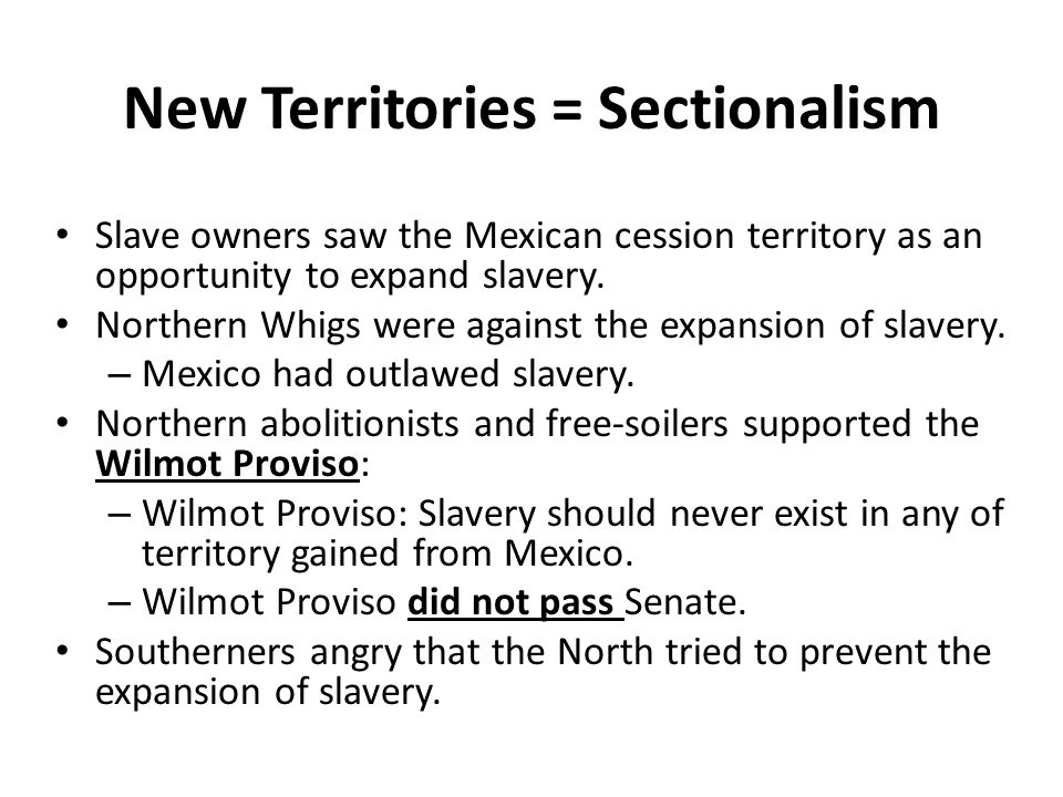 New Territories = Sectionalism Slave owners saw the Mexican cession territory as an opportunity to expand slavery.