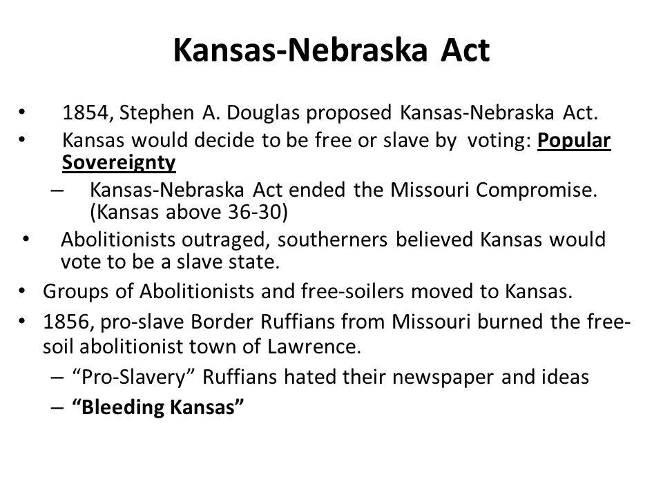 Kansas-Nebraska Act 1854, Stephen A. Douglas proposed Kansas-Nebraska Act.
