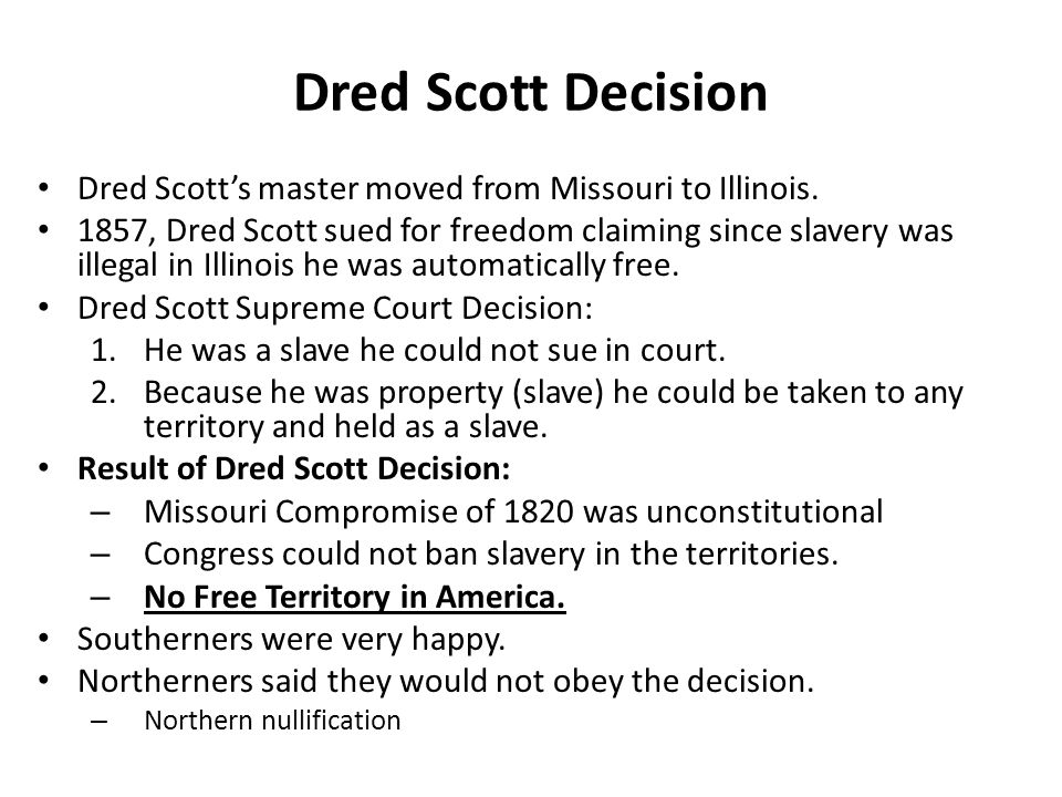 Dred Scott Decision Dred Scott's master moved from Missouri to Illinois.