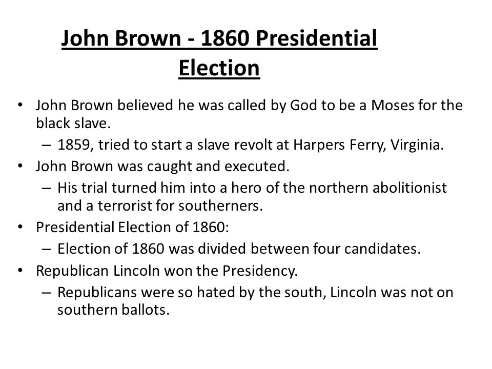 John Brown - 1860 Presidential Election John Brown believed he was called by God to be a Moses for the black slave.