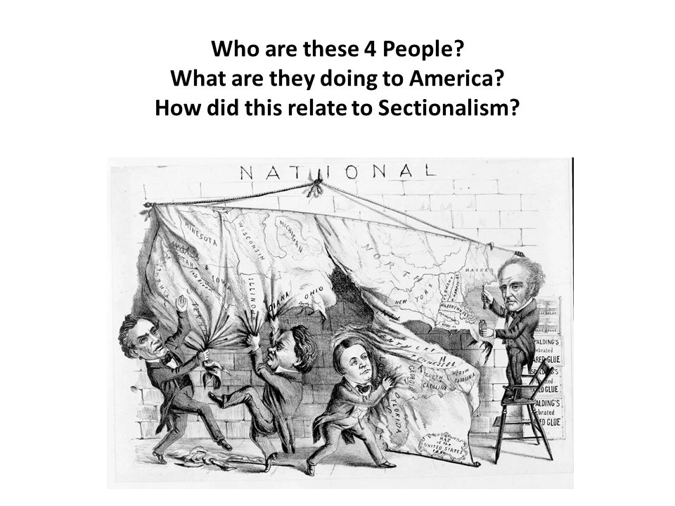 Who are these 4 People What are they doing to America How did this relate to Sectionalism