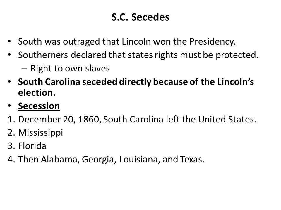 S.C. Secedes South was outraged that Lincoln won the Presidency.