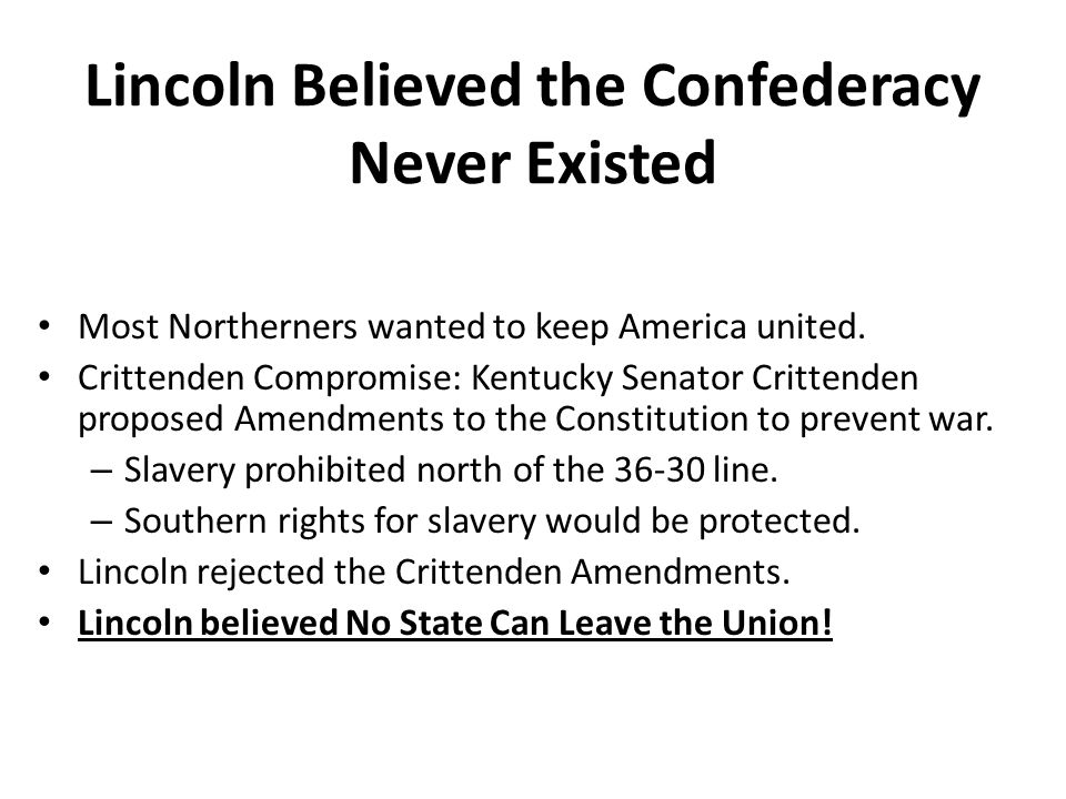 Lincoln Believed the Confederacy Never Existed Most Northerners wanted to keep America united.