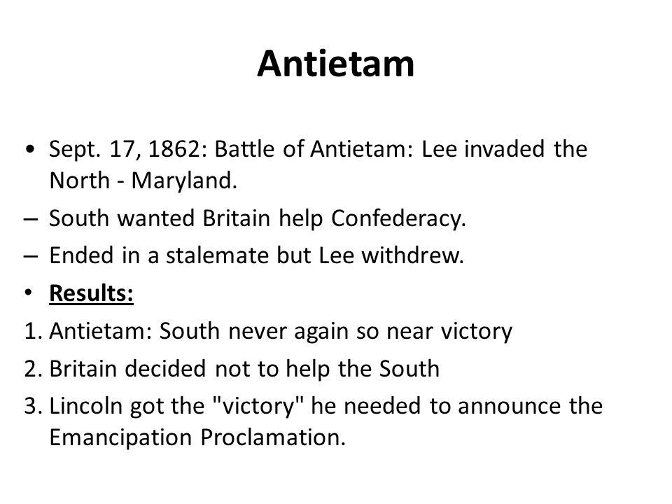 Antietam Sept. 17, 1862: Battle of Antietam: Lee invaded the North - Maryland.