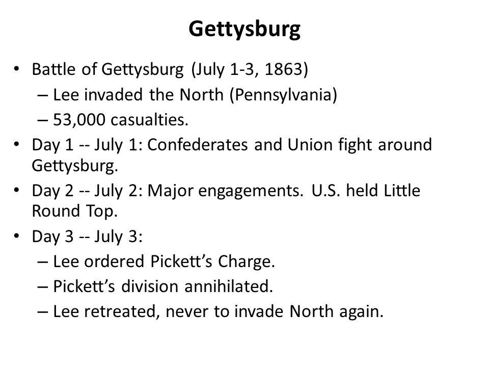 Gettysburg Battle of Gettysburg (July 1-3, 1863) – Lee invaded the North (Pennsylvania) – 53,000 casualties.