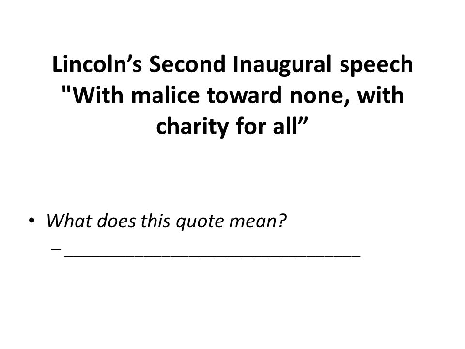 Lincoln's Second Inaugural speech With malice toward none, with charity for all What does this quote mean.