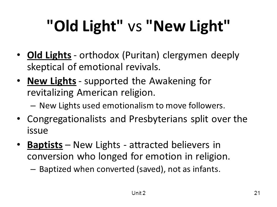 Unit 221 Old Light vs New Light Old Lights - orthodox (Puritan) clergymen deeply skeptical of emotional revivals.