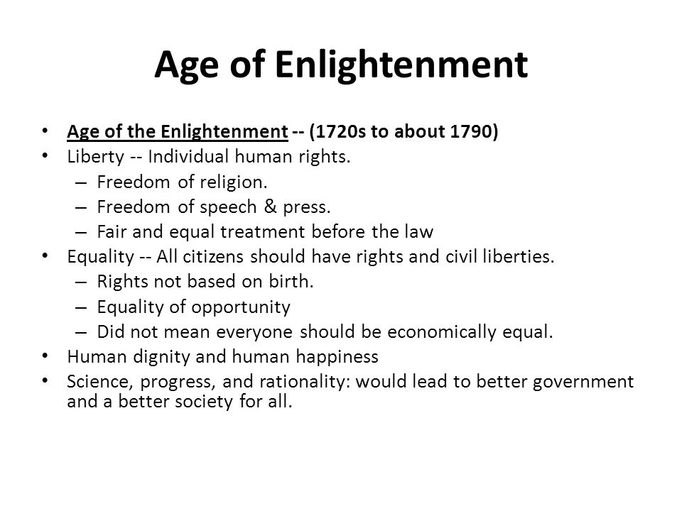Age of Enlightenment Age of the Enlightenment -- (1720s to about 1790) Liberty -- Individual human rights.
