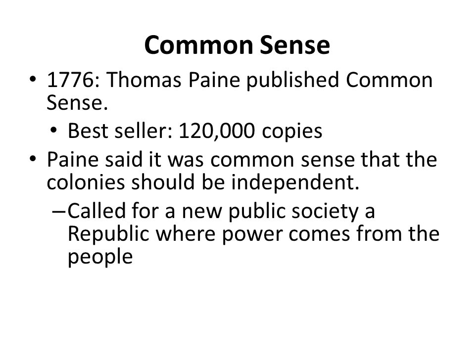 Common Sense 1776: Thomas Paine published Common Sense.
