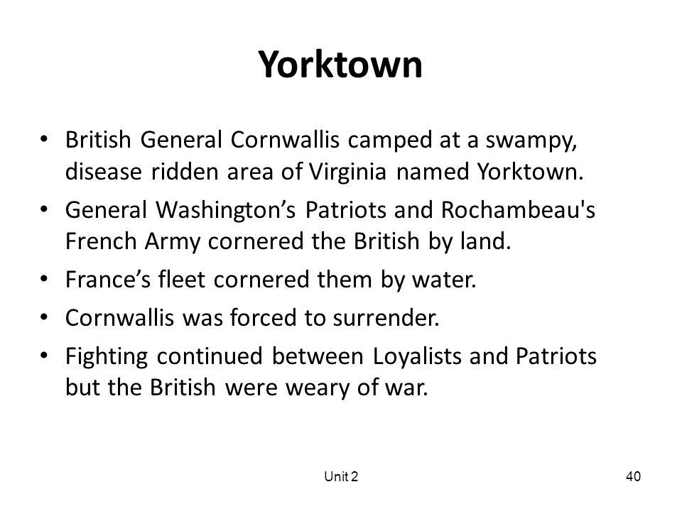 Unit 240 Yorktown British General Cornwallis camped at a swampy, disease ridden area of Virginia named Yorktown.