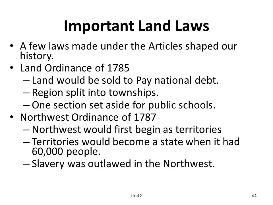 Unit 244 Important Land Laws A few laws made under the Articles shaped our history.