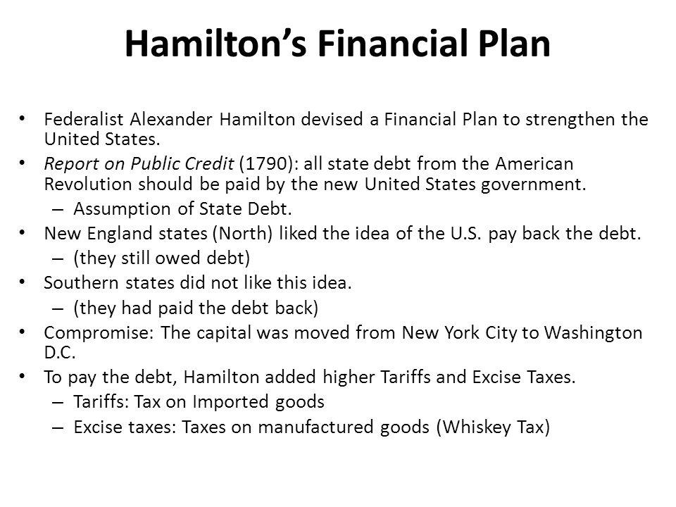 Hamilton's Financial Plan Federalist Alexander Hamilton devised a Financial Plan to strengthen the United States.