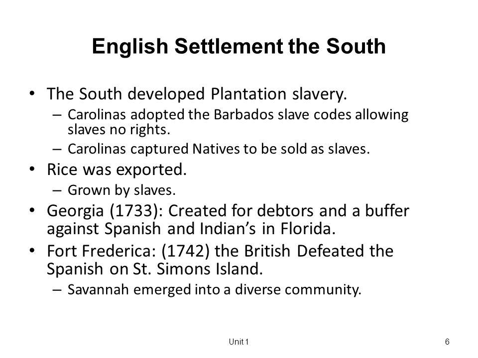 Unit 16 English Settlement the South The South developed Plantation slavery.