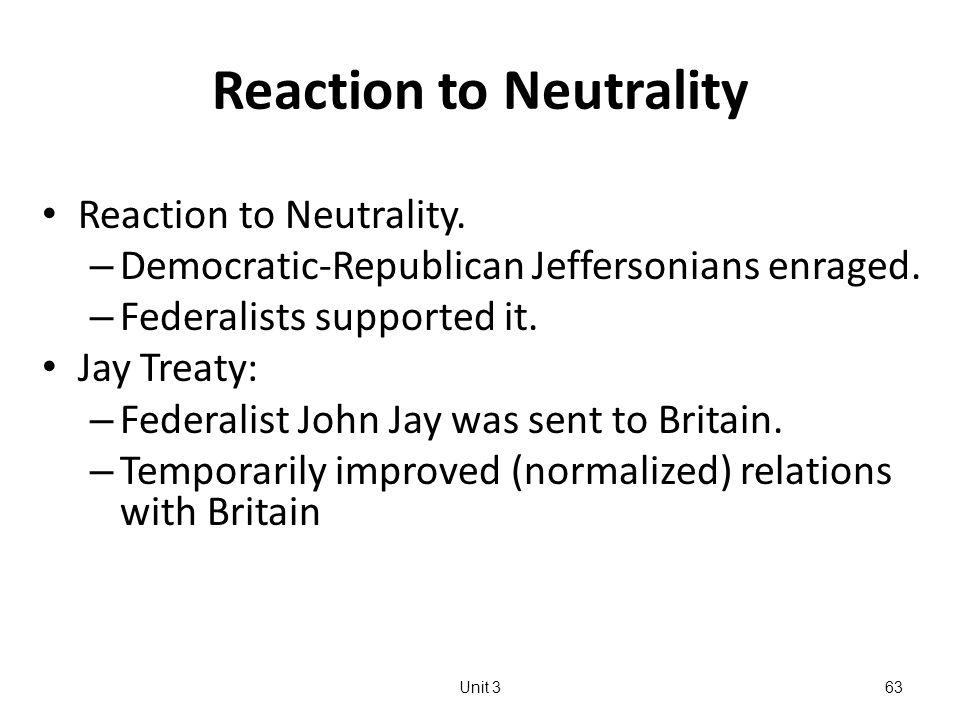 Reaction to Neutrality Reaction to Neutrality. – Democratic-Republican Jeffersonians enraged.
