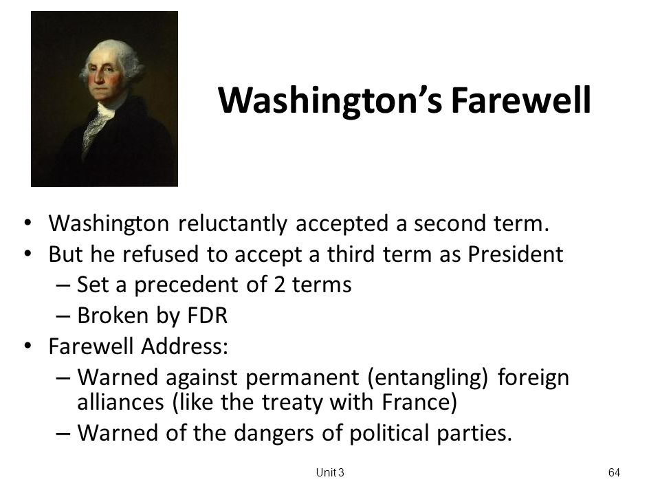 64 Washington's Farewell Washington reluctantly accepted a second term.