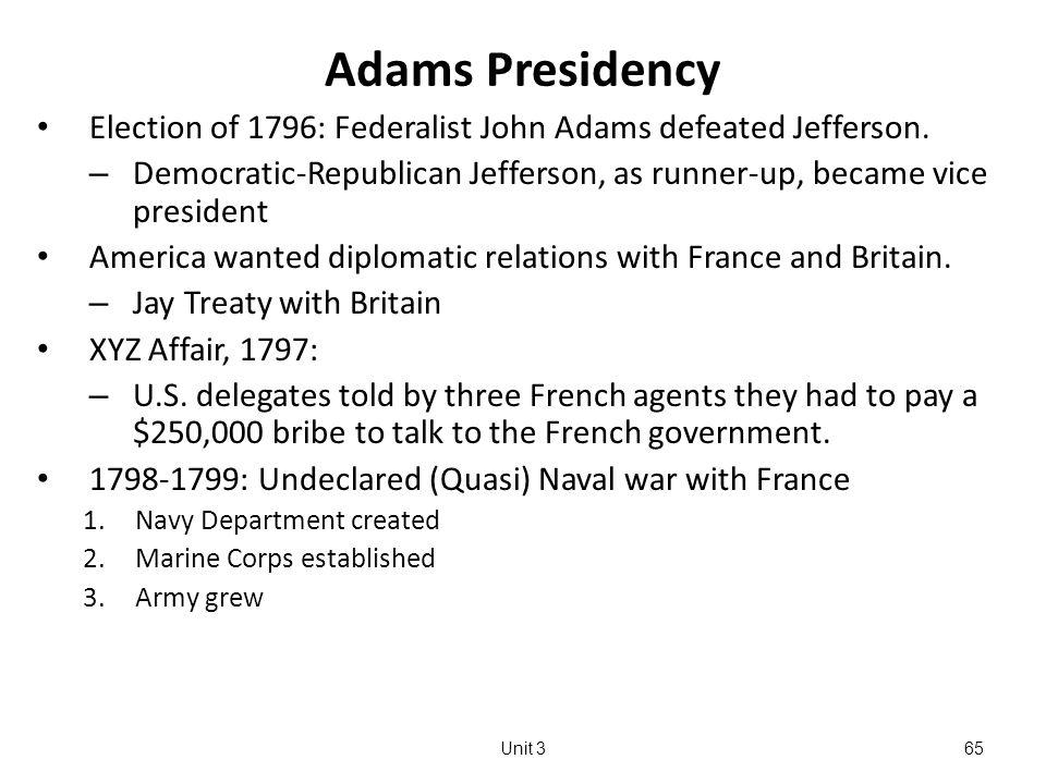 65 Adams Presidency Election of 1796: Federalist John Adams defeated Jefferson.