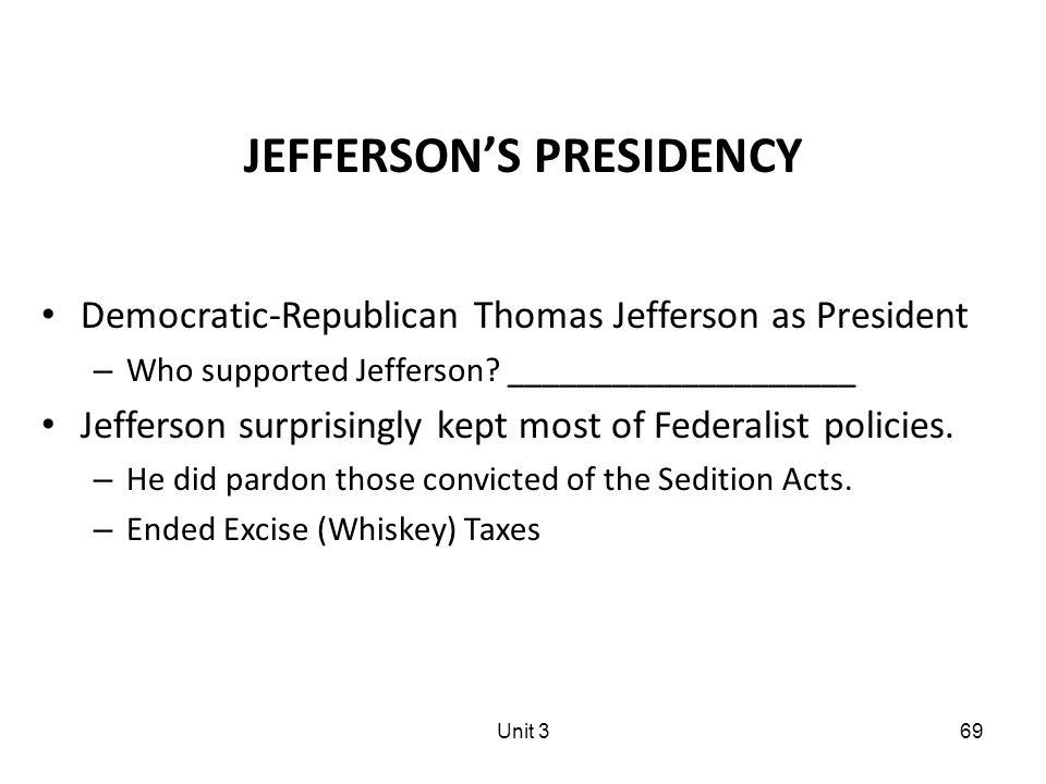 69 JEFFERSON'S PRESIDENCY Democratic-Republican Thomas Jefferson as President – Who supported Jefferson.