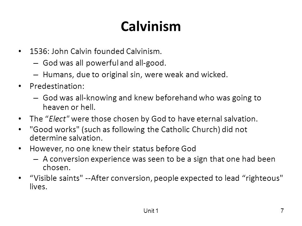 Unit 17 Calvinism 1536: John Calvin founded Calvinism.