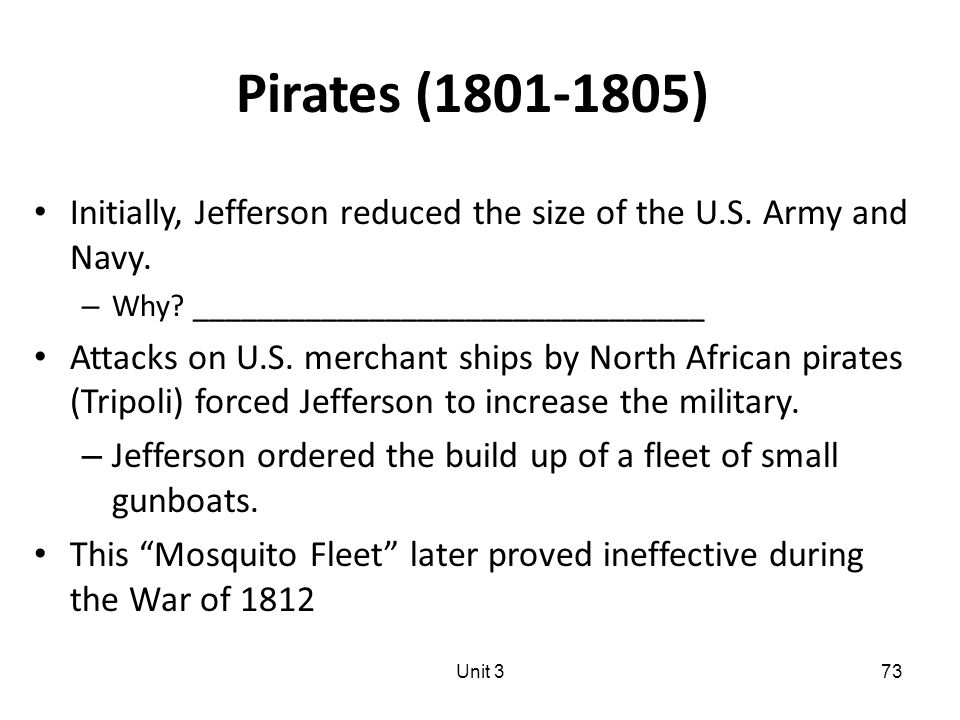 Pirates (1801-1805) Initially, Jefferson reduced the size of the U.S.