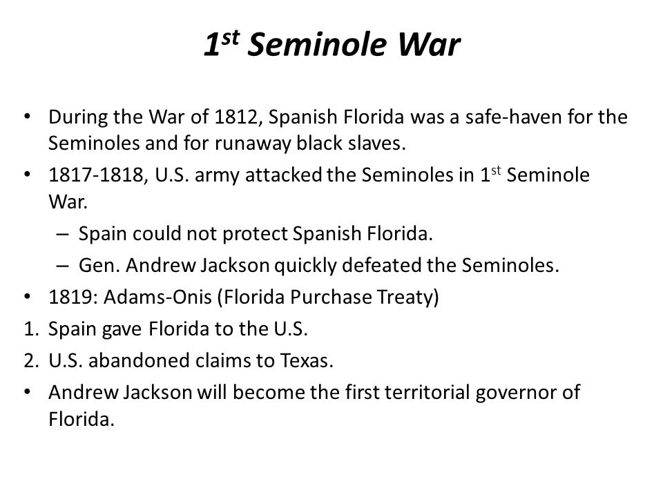 1 st Seminole War During the War of 1812, Spanish Florida was a safe-haven for the Seminoles and for runaway black slaves.