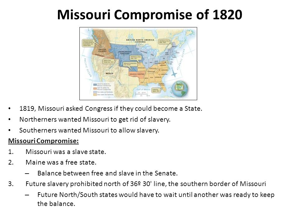 Missouri Compromise of 1820 1819, Missouri asked Congress if they could become a State.