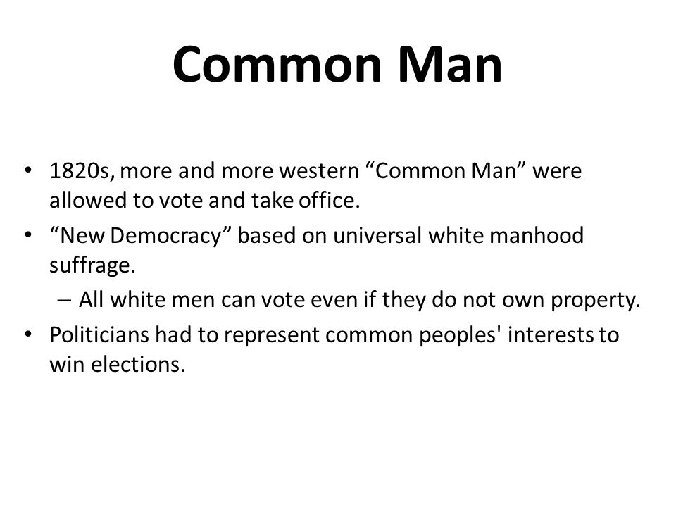 Common Man 1820s, more and more western Common Man were allowed to vote and take office.