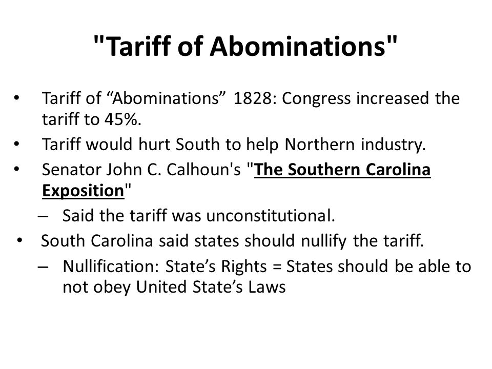 Tariff of Abominations Tariff of Abominations 1828: Congress increased the tariff to 45%.