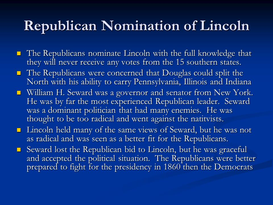 Republican Nomination of Lincoln The Republicans nominate Lincoln with the full knowledge that they will never receive any votes from the 15 southern states.