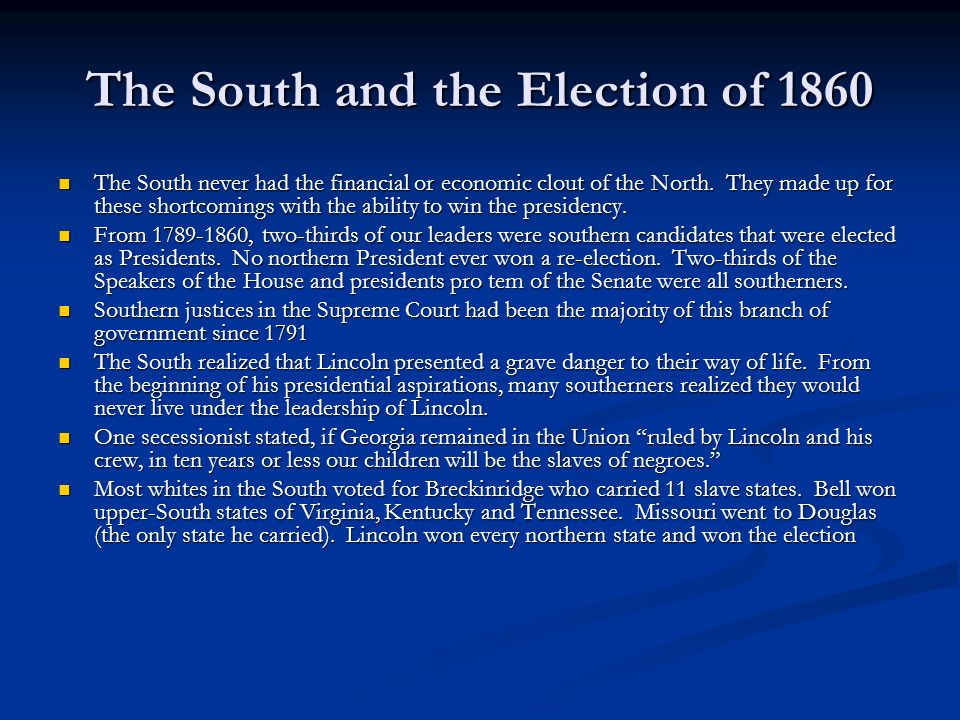The South and the Election of 1860 The South never had the financial or economic clout of the North.
