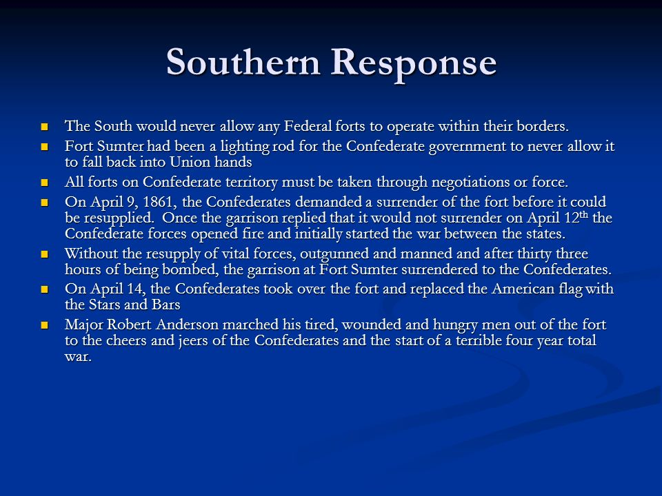 Southern Response The South would never allow any Federal forts to operate within their borders.