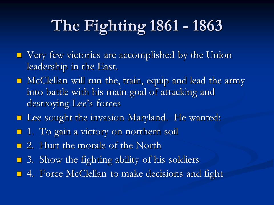 The Fighting 1861 - 1863 Very few victories are accomplished by the Union leadership in the East.