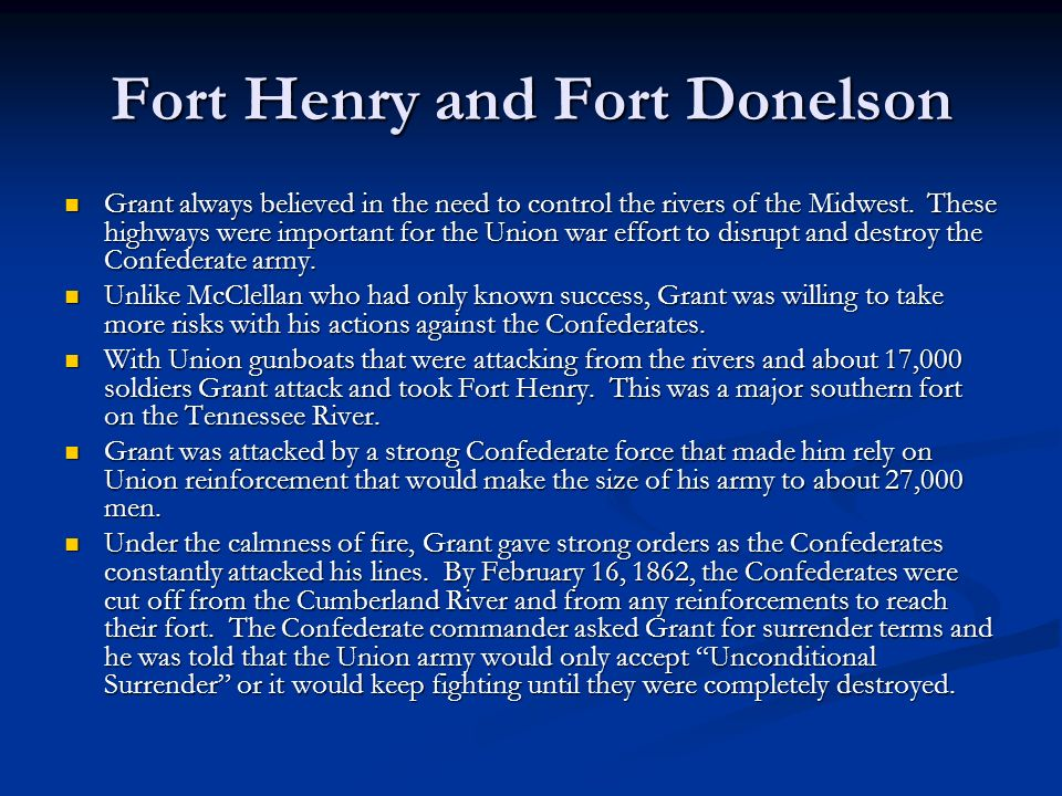 Fort Henry and Fort Donelson Grant always believed in the need to control the rivers of the Midwest.