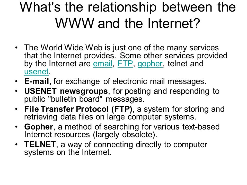 What s the relationship between the WWW and the Internet.