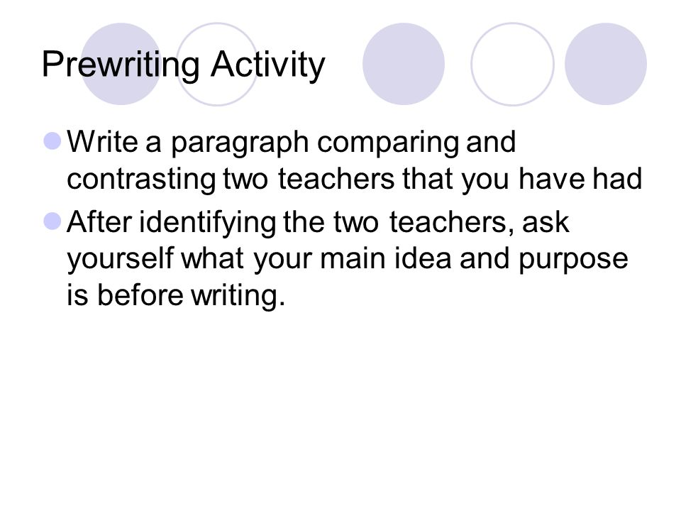 comparison and contrast essay purpose of comparison and contrast  9 prewriting activity write a paragraph comparing and contrasting two teachers that you have had after identifying the two teachers ask yourself what your