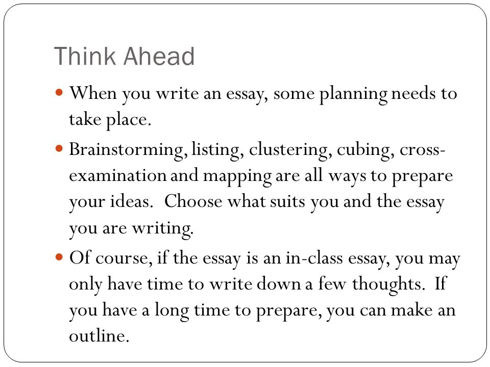 how to format and write the basic five paragraph essay writing to think ahead when you write an essay some planning needs to take place