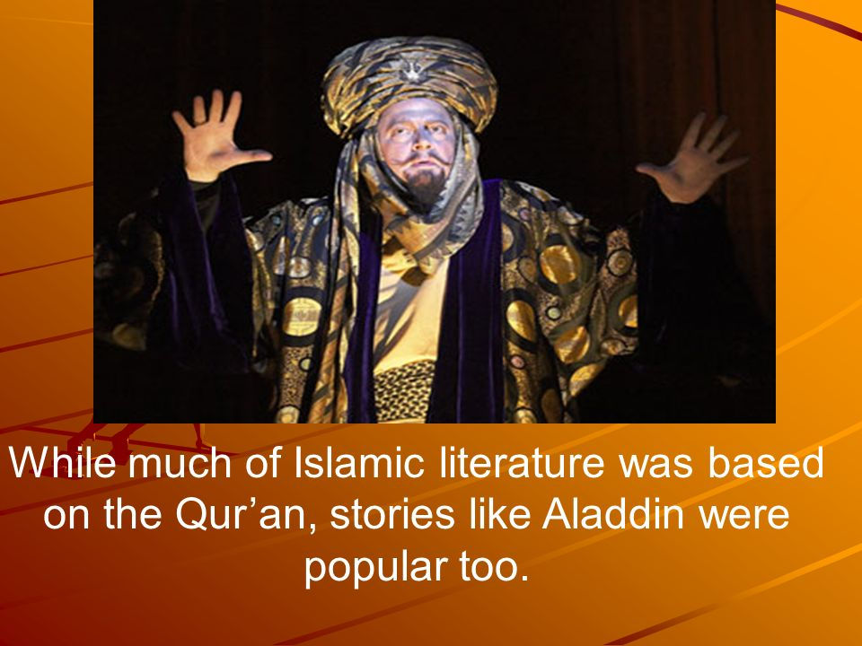 While much of Islamic literature was based on the Qur'an, stories like Aladdin were popular too.