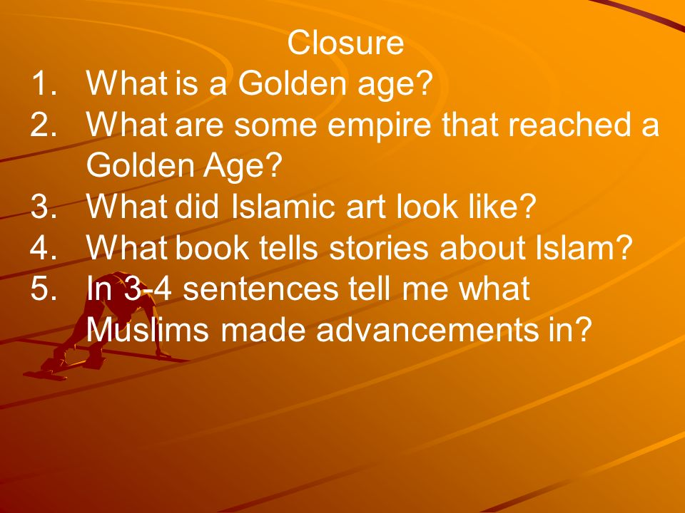 Closure 1.What is a Golden age. 2.What are some empire that reached a Golden Age.