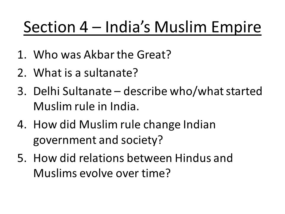 Section 4 – India's Muslim Empire 1.Who was Akbar the Great.