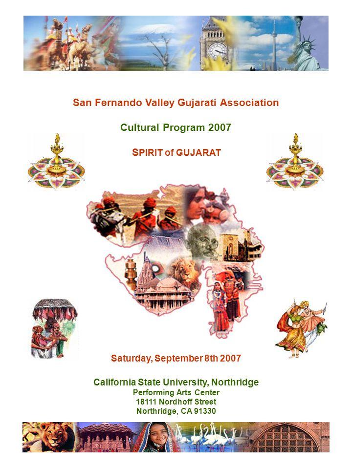 San Fernando Valley Gujarati Association Cultural Program 2007 S PIRIT of GUJARAT Saturday, September 8th 2007 California State University, Northridge Performing Arts Center 18111 Nordhoff Street Northridge, CA 91330